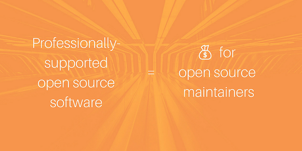 Professionally-supported open source software = $ for open source maintainers