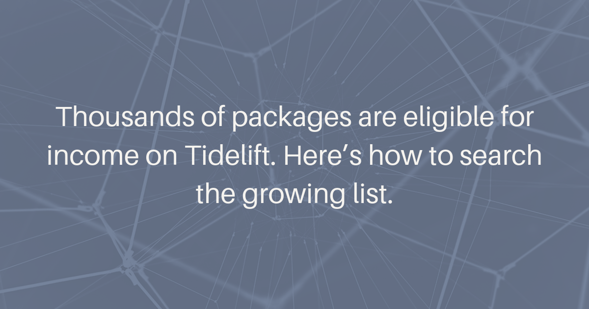 Thousands of packages are eligible for income on Tidelift