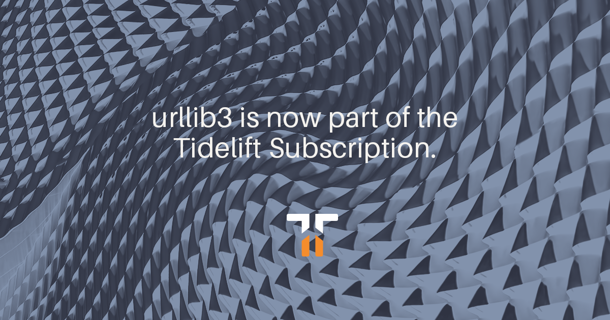 urllib3 is now part of the Tidelift Subscription